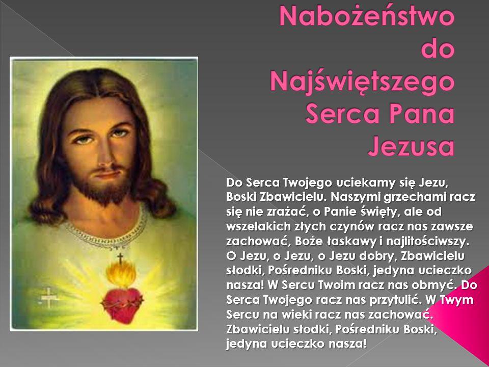 Do Serca Twojego uciekamy się Jezu, Boski Zbawicielu. Naszymi grzechami racz się nie zrażać, o Panie święty, ale od wszelakich złych czynów racz nas z