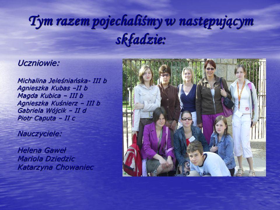 Tym razem pojechaliśmy w następującym składzie: Uczniowie: Michalina Jeleśniańska- III b Agnieszka Kubas –II b Magda Kubica – III b Agnieszka Kuśnierz