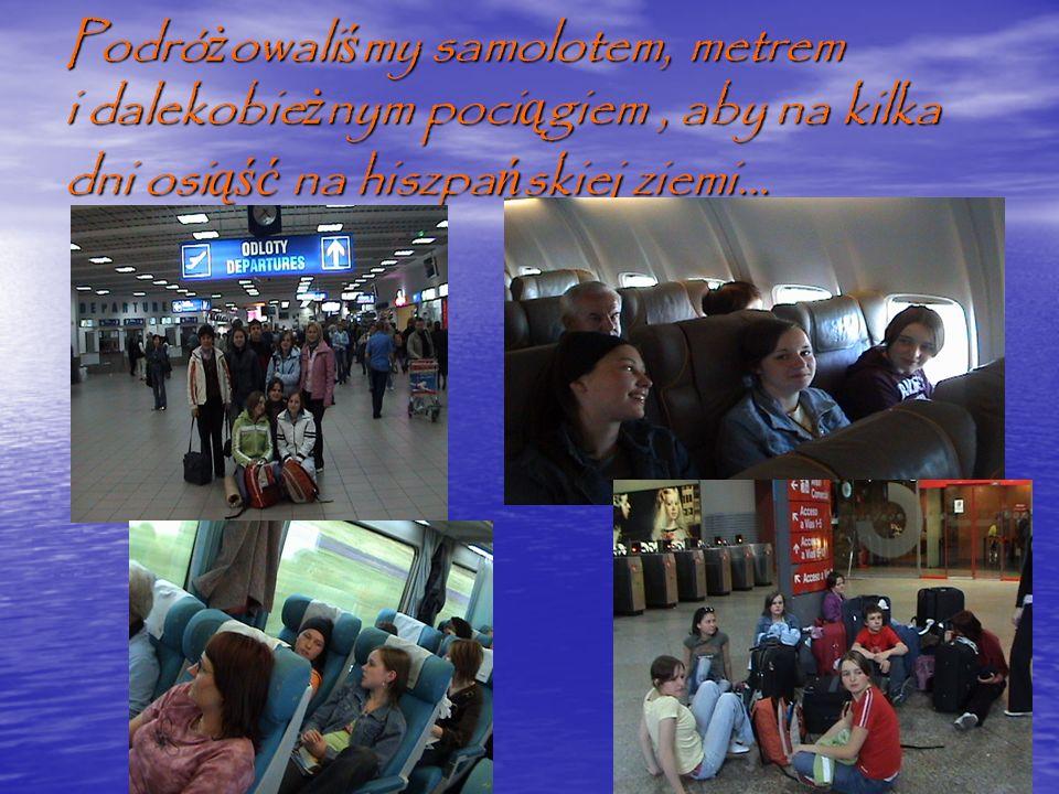 Podró ż owali ś my samolotem, metrem i dalekobie ż nym poci ą giem, aby na kilka dni osi ąść na hiszpa ń skiej ziemi...