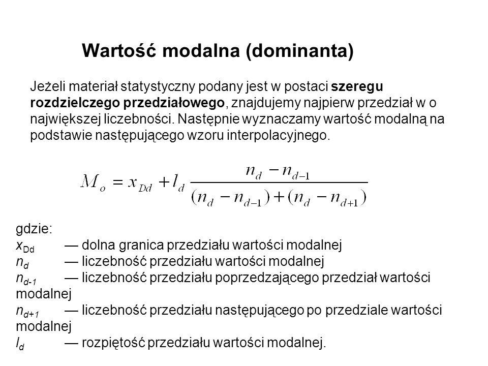 Wartość modalna (dominanta) Jeżeli materiał statystyczny podany jest w postaci szeregu rozdzielczego przedziałowego, znajdujemy najpierw przedział w o