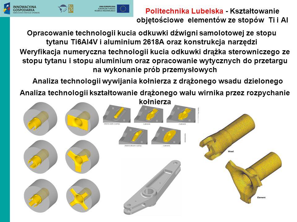 Politechnika Lubelska - Kształtowanie objętościowe elementów ze stopów Ti i Al Opracowanie technologii kucia odkuwki dźwigni samolotowej ze stopu tyta