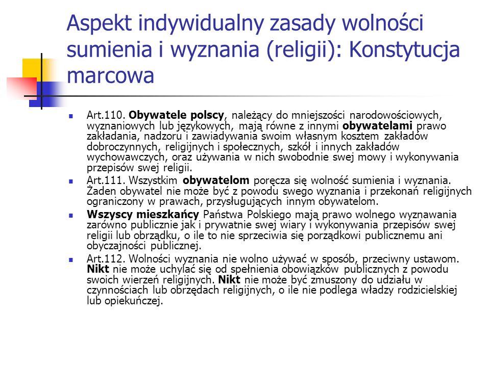 Aspekt indywidualny zasady wolności sumienia i wyznania (religii): Konstytucja marcowa Art.110. Obywatele polscy, należący do mniejszości narodowościo