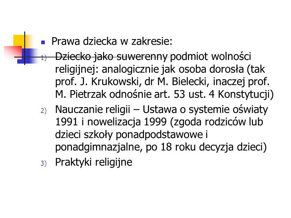 Prawa dziecka w zakresie: 1) Dziecko jako suwerenny podmiot wolności religijnej: analogicznie jak osoba dorosła (tak prof. J. Krukowski, dr M. Bieleck