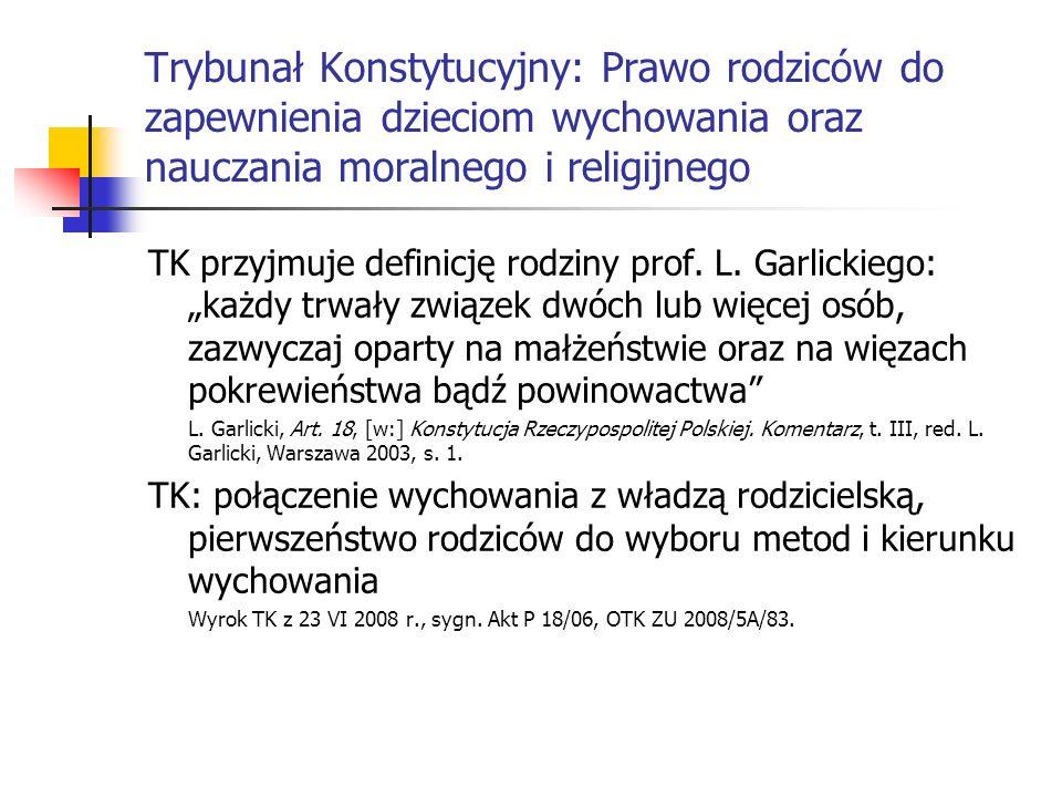 Trybunał Konstytucyjny: Prawo rodziców do zapewnienia dzieciom wychowania oraz nauczania moralnego i religijnego TK przyjmuje definicję rodziny prof.