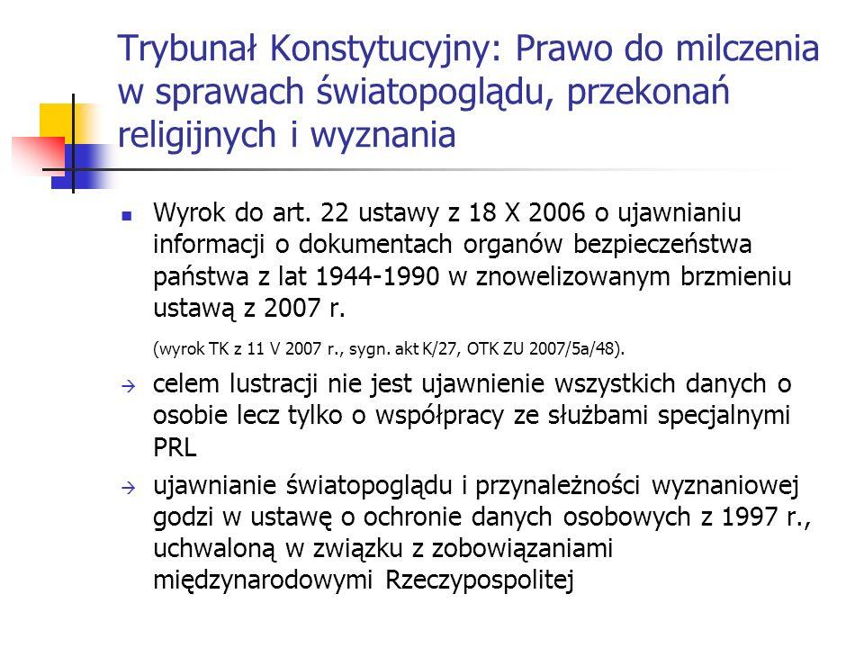 Trybunał Konstytucyjny: Prawo do milczenia w sprawach światopoglądu, przekonań religijnych i wyznania Wyrok do art. 22 ustawy z 18 X 2006 o ujawnianiu