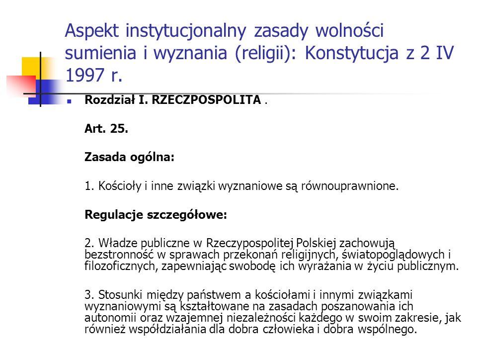 Aspekt instytucjonalny zasady wolności sumienia i wyznania (religii): Konstytucja z 2 IV 1997 r. Rozdział I. RZECZPOSPOLITA. Art. 25. Zasada ogólna: 1