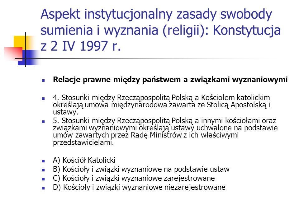 Aspekt instytucjonalny zasady swobody sumienia i wyznania (religii): Konstytucja z 2 IV 1997 r. Relacje prawne między państwem a związkami wyznaniowym