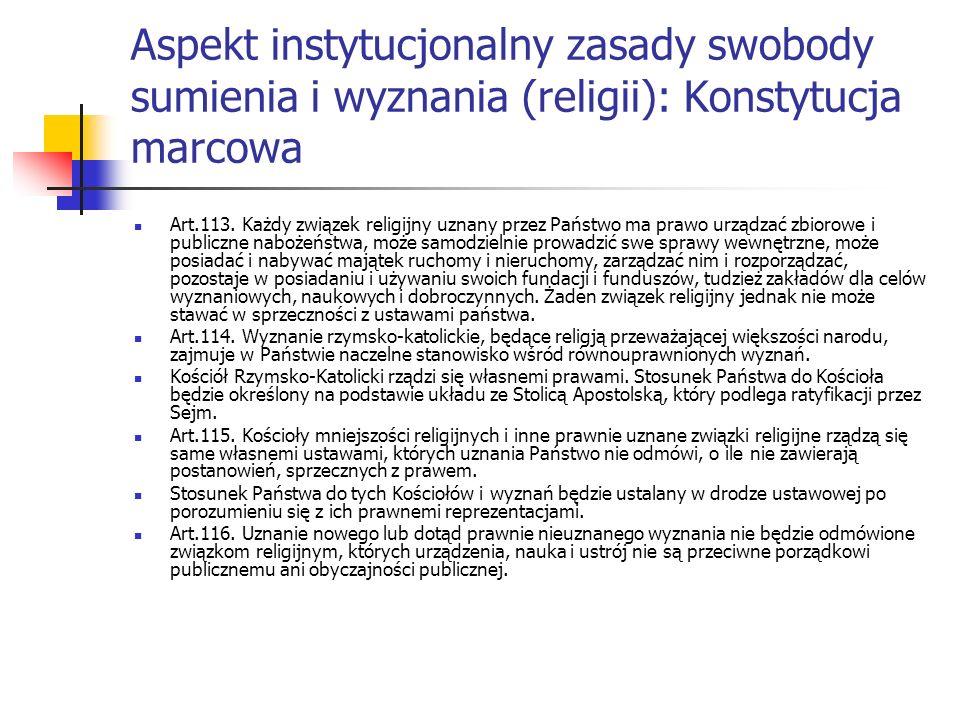 Aspekt instytucjonalny zasady swobody sumienia i wyznania (religii): Konstytucja marcowa Art.113. Każdy związek religijny uznany przez Państwo ma praw
