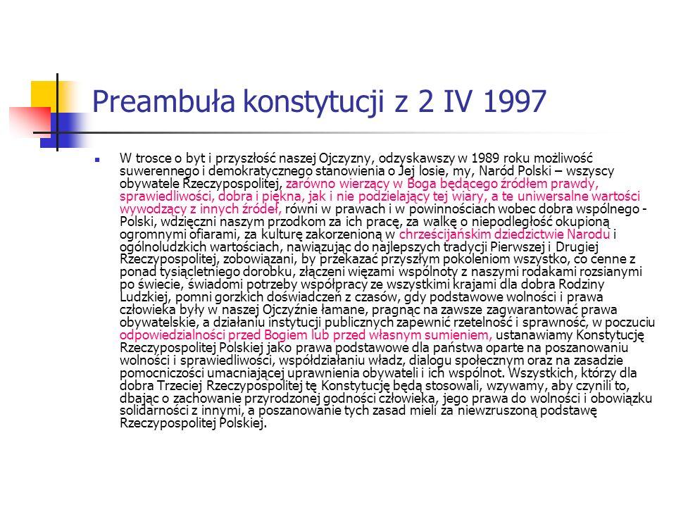 Preambuła konstytucji z 2 IV 1997 W trosce o byt i przyszłość naszej Ojczyzny, odzyskawszy w 1989 roku możliwość suwerennego i demokratycznego stanowi
