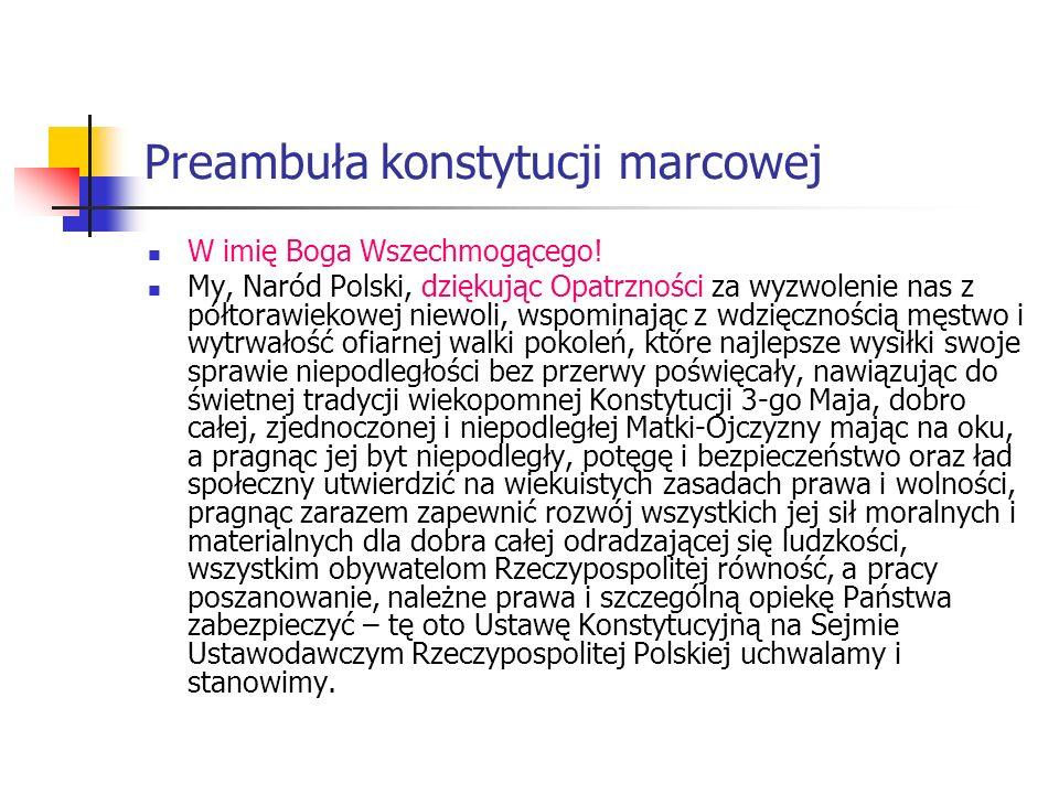 Preambuła konstytucji marcowej W imię Boga Wszechmogącego! My, Naród Polski, dziękując Opatrzności za wyzwolenie nas z półtorawiekowej niewoli, wspomi