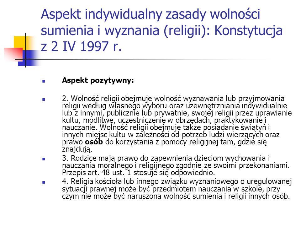 Aspekt indywidualny zasady wolności sumienia i wyznania (religii): Konstytucja z 2 IV 1997 r. Aspekt pozytywny: 2. Wolność religii obejmuje wolność wy