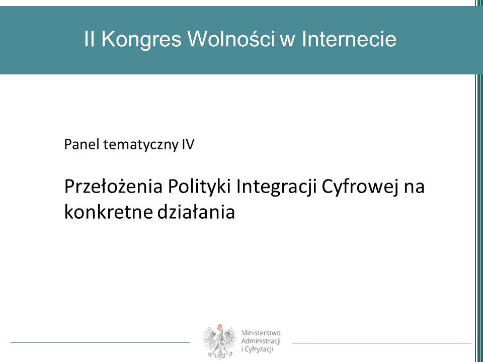 II Kongres Wolności w Internecie Panel tematyczny IV Przełożenia Polityki Integracji Cyfrowej na konkretne działania