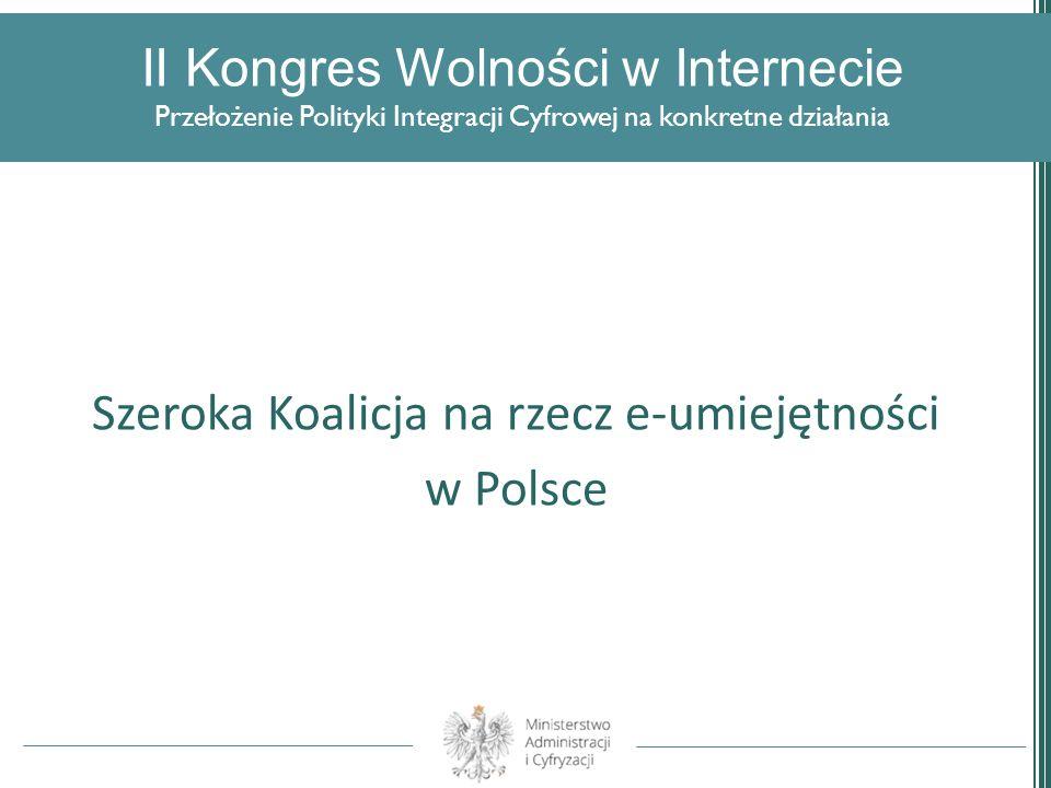 II Kongres Wolności w Internecie Przełożenie Polityki Integracji Cyfrowej na konkretne działania Szeroka Koalicja na rzecz e-umiejętności w Polsce