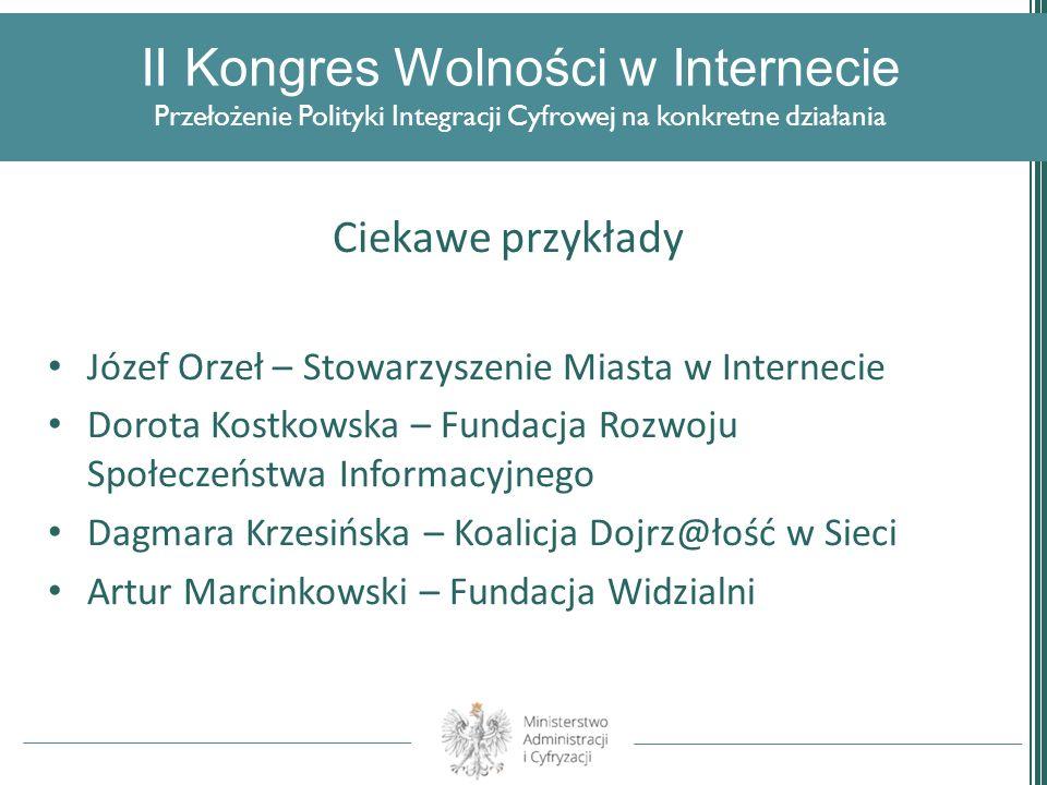 II Kongres Wolności w Internecie Przełożenie Polityki Integracji Cyfrowej na konkretne działania Ciekawe przykłady Józef Orzeł – Stowarzyszenie Miasta