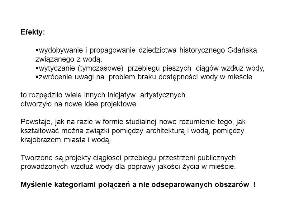 Efekty: wydobywanie i propagowanie dziedzictwa historycznego Gdańska związanego z wodą. wytyczanie (tymczasowe) przebiegu pieszych ciągów wzdłuż wody,