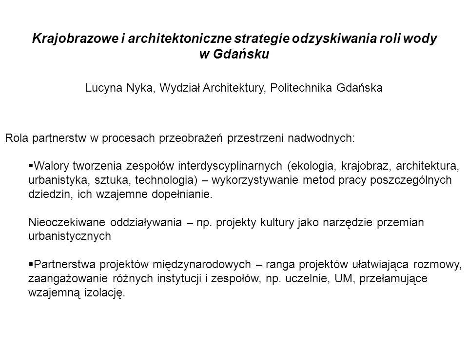 Krajobrazowe i architektoniczne strategie odzyskiwania roli wody w Gdańsku Lucyna Nyka, Wydział Architektury, Politechnika Gdańska Rola partnerstw w p