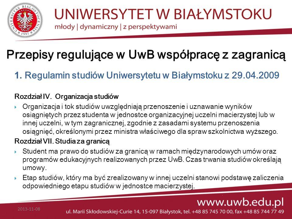 Przepisy regulujące w UwB współpracę z zagranicą 1. Regulamin studiów Uniwersytetu w Białymstoku z 29.04.2009 Rozdział IV. Organizacja studiów Organiz