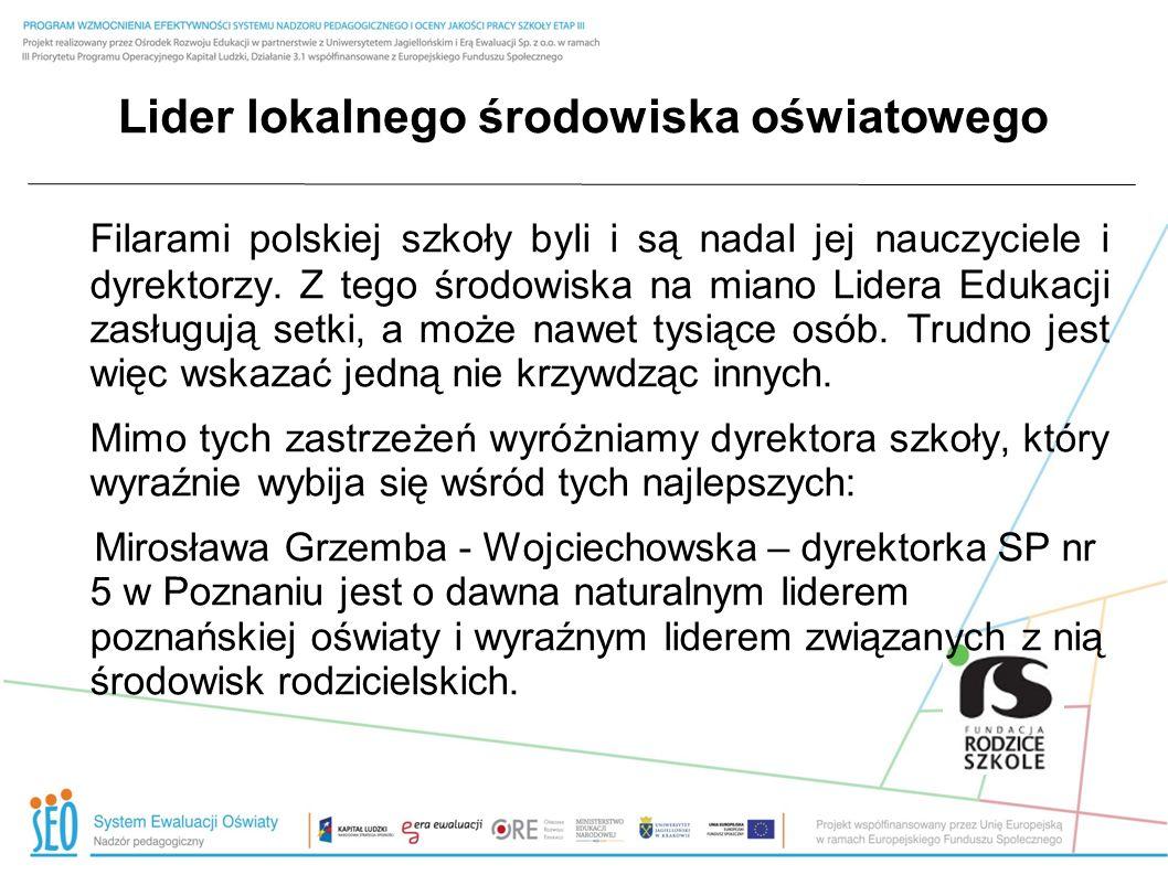 Lider lokalnego środowiska oświatowego Filarami polskiej szkoły byli i są nadal jej nauczyciele i dyrektorzy. Z tego środowiska na miano Lidera Edukac