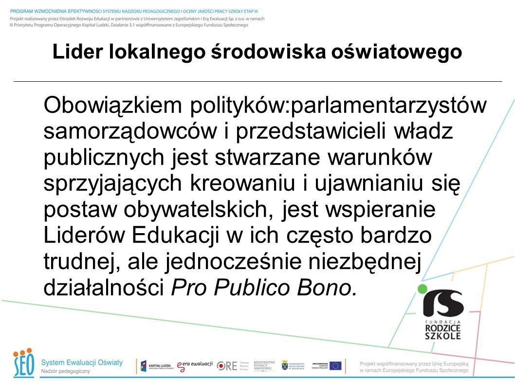 Lider lokalnego środowiska oświatowego Obowiązkiem polityków:parlamentarzystów samorządowców i przedstawicieli władz publicznych jest stwarzane warunk