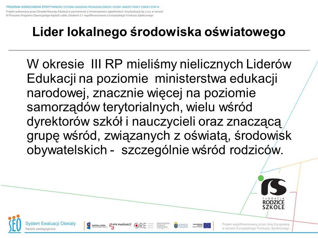 Lider lokalnego środowiska oświatowego Obowiązkiem polityków:parlamentarzystów samorządowców i przedstawicieli władz publicznych jest stwarzane warunków sprzyjających kreowaniu i ujawnianiu się postaw obywatelskich, jest wspieranie Liderów Edukacji w ich często bardzo trudnej, ale jednocześnie niezbędnej działalności Pro Publico Bono.