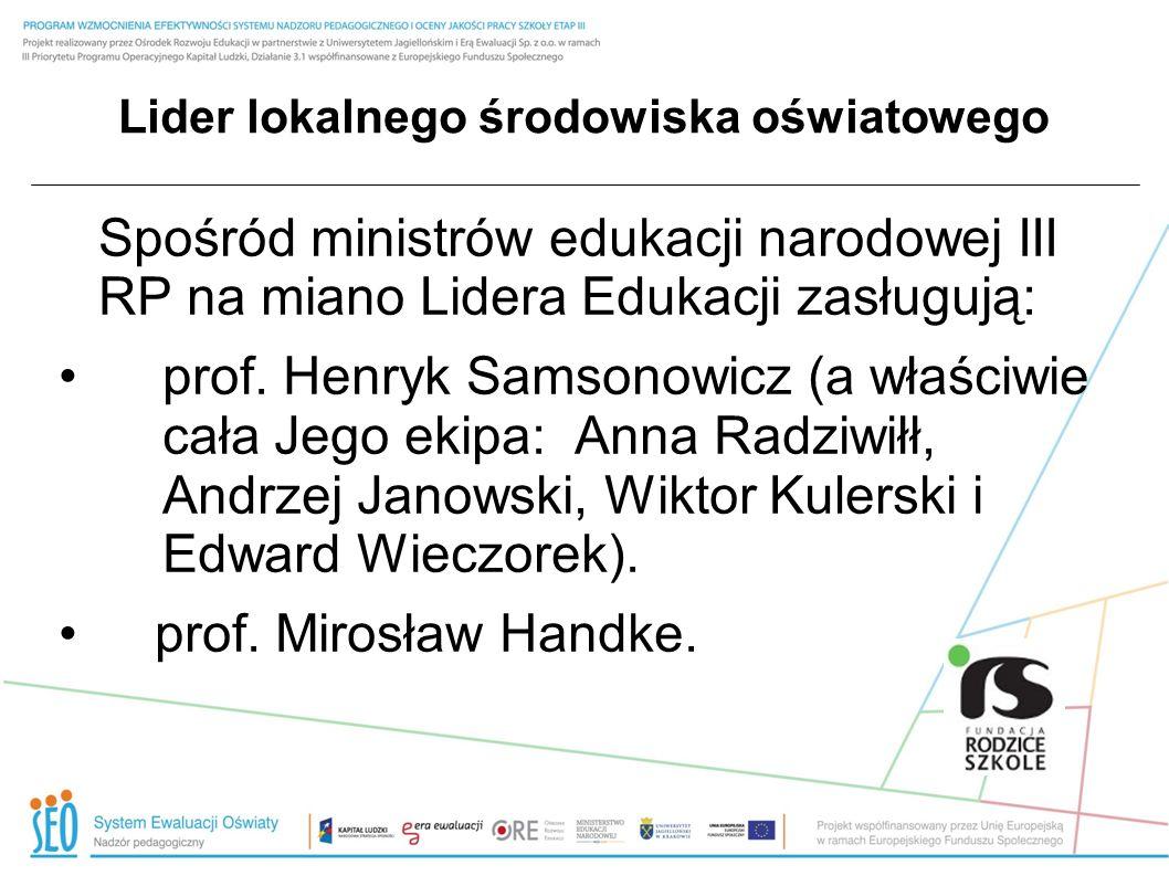 Lider lokalnego środowiska oświatowego Spośród ministrów edukacji narodowej III RP na miano Lidera Edukacji zasługują: prof. Henryk Samsonowicz (a wła