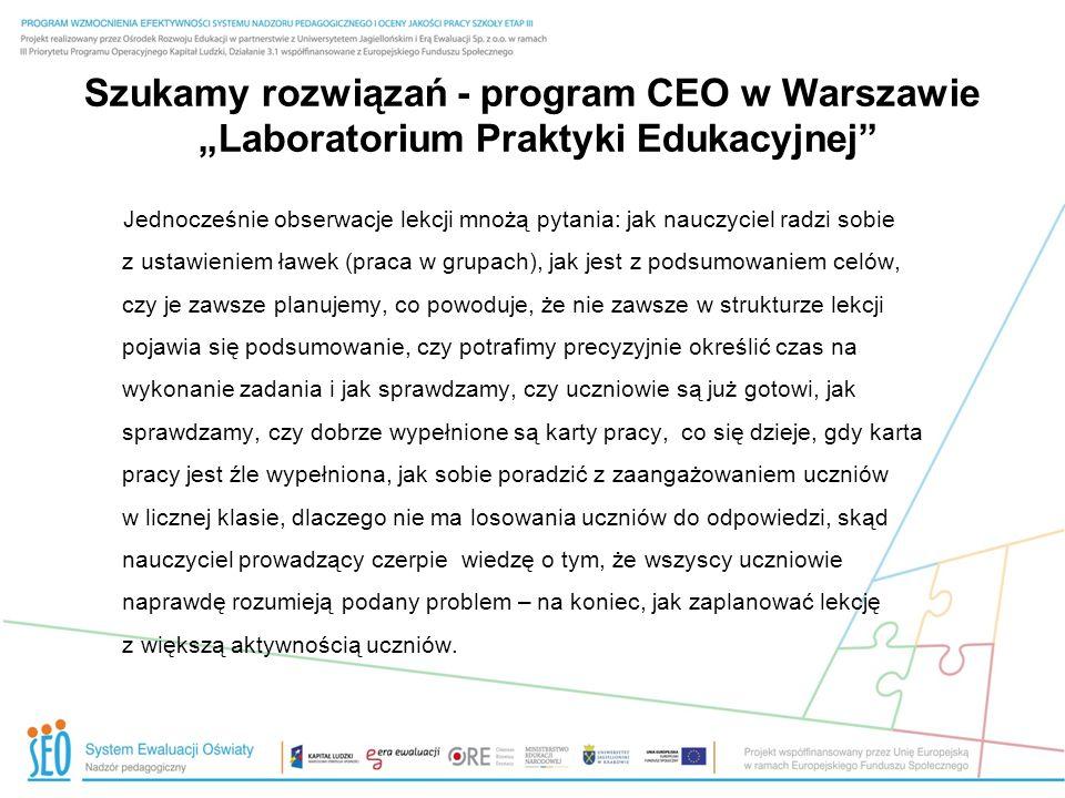 Szukamy rozwiązań - program CEO w Warszawie Laboratorium Praktyki Edukacyjnej Jednocześnie obserwacje lekcji mnożą pytania: jak nauczyciel radzi sobie