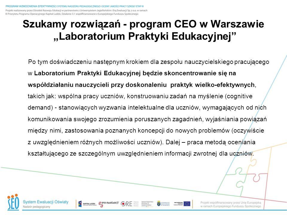 Szukamy rozwiązań - program CEO w Warszawie Laboratorium Praktyki Edukacyjnej Po tym doświadczeniu następnym krokiem dla zespołu nauczycielskiego prac