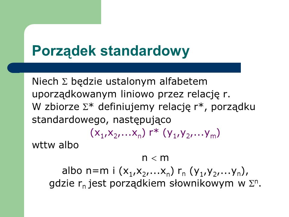 Porządek standardowy Niech będzie ustalonym alfabetem uporządkowanym liniowo przez relację r. W zbiorze * definiujemy relację r*, porządku standardowe