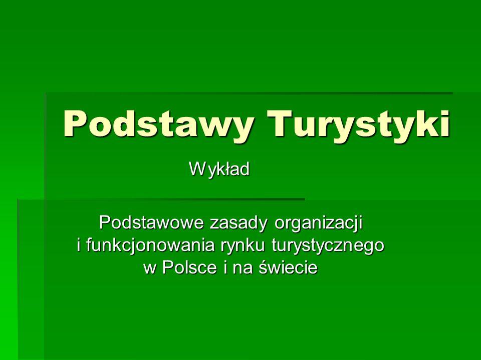 Podstawy Turystyki Podstawowe zasady organizacji i funkcjonowania rynku turystycznego w Polsce i na świecie Wykład