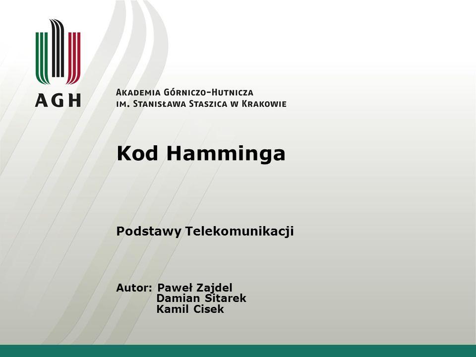 Kod Hamminga Podstawy Telekomunikacji Autor: Paweł Zajdel Damian Sitarek Kamil Cisek