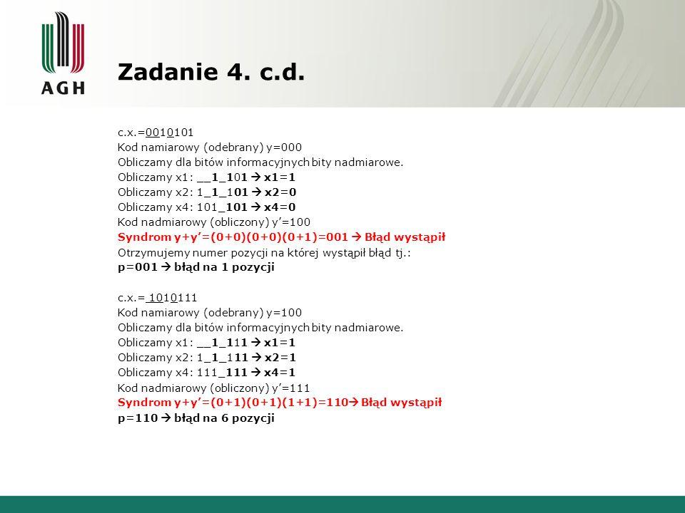 Zadanie 4. c.d. c.x.=0010101 Kod namiarowy (odebrany) y=000 Obliczamy dla bitów informacyjnych bity nadmiarowe. Obliczamy x1: __1_101 x1=1 Obliczamy x