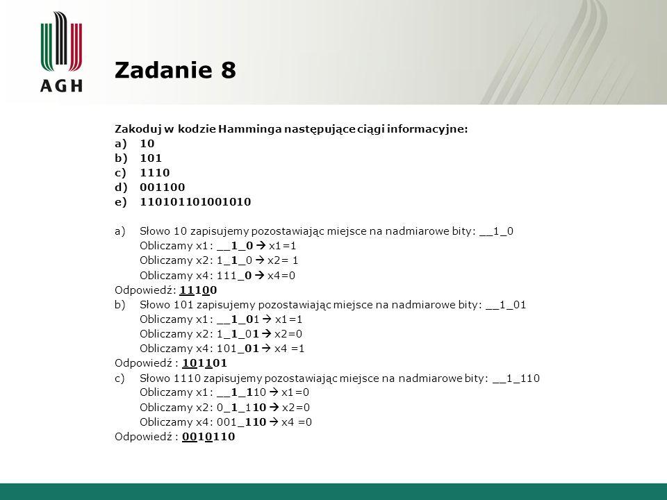 Zadanie 8 Zakoduj w kodzie Hamminga następujące ciągi informacyjne: a)10 b)101 c)1110 d)001100 e)110101101001010 a)Słowo 10 zapisujemy pozostawiając m