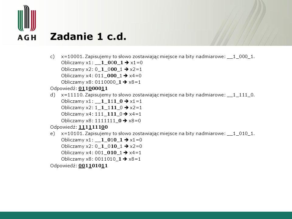 Zadanie 1 c.d. c) x=10001. Zapisujemy to słowo zostawiając miejsce na bity nadmiarowe: __1_000_1. Obliczamy x1: __1_000_1 x1=0 Obliczamy x2: 0_1_000_1