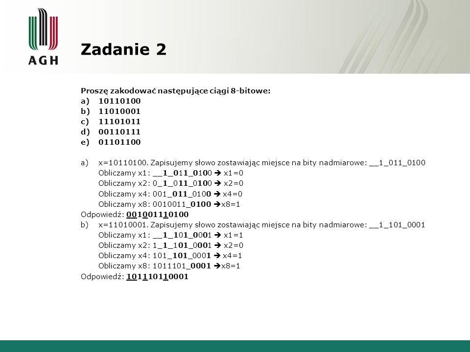 Zadanie 2 Proszę zakodować następujące ciągi 8-bitowe: a)10110100 b)11010001 c)11101011 d)00110111 e)01101100 a)x=10110100. Zapisujemy słowo zostawiaj