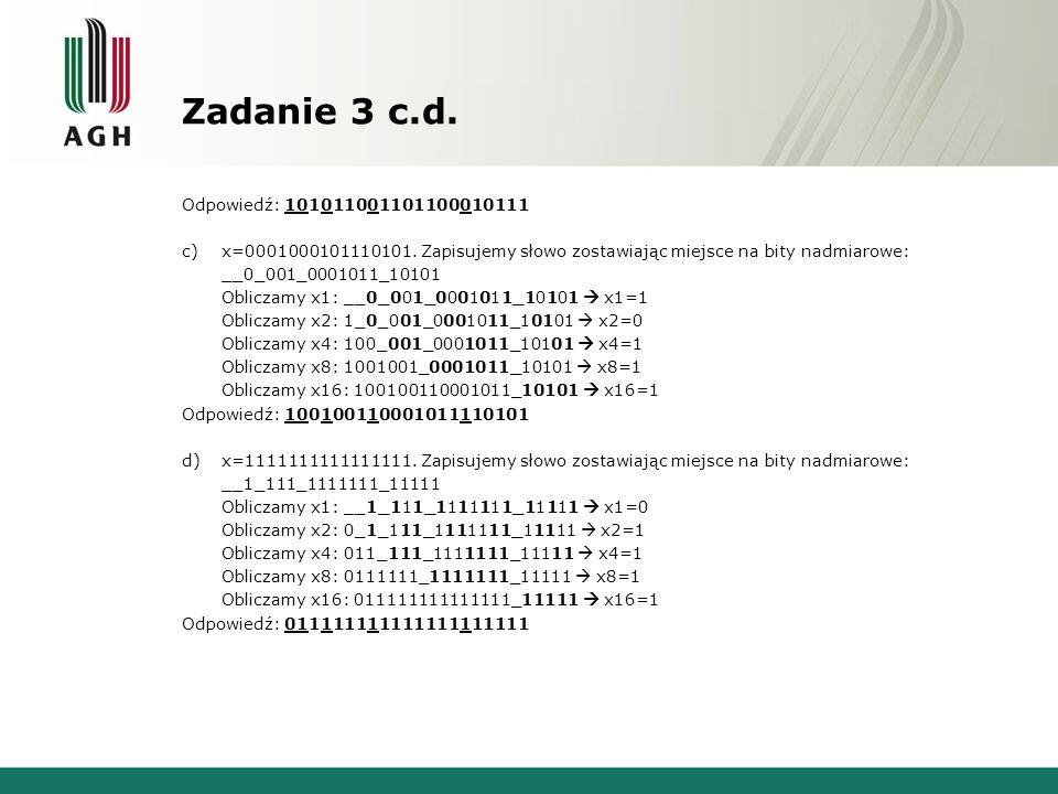 Zadanie 3 c.d. Odpowiedź: 101011001101100010111 c)x=0001000101110101. Zapisujemy słowo zostawiając miejsce na bity nadmiarowe: __0_001_0001011_10101 O