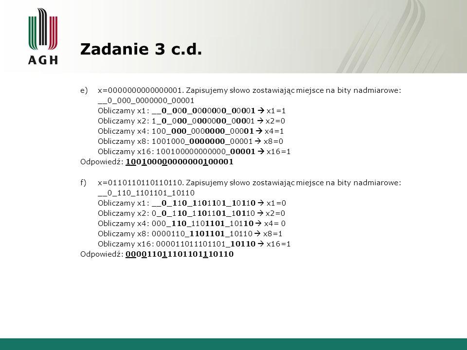Zadanie 3 c.d. e)x=0000000000000001. Zapisujemy słowo zostawiając miejsce na bity nadmiarowe: __0_000_0000000_00001 Obliczamy x1: __0_000_0000000_0000