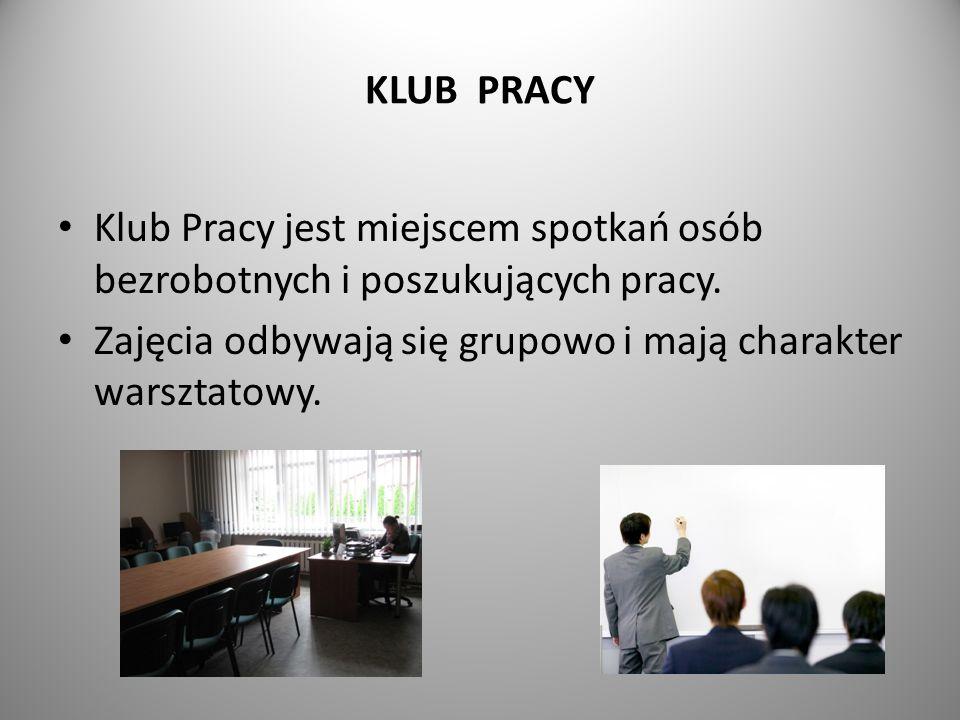 KLUB PRACY Klub Pracy jest miejscem spotkań osób bezrobotnych i poszukujących pracy. Zajęcia odbywają się grupowo i mają charakter warsztatowy.