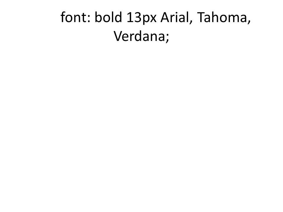 font: bold 13px Arial, Tahoma, Verdana;