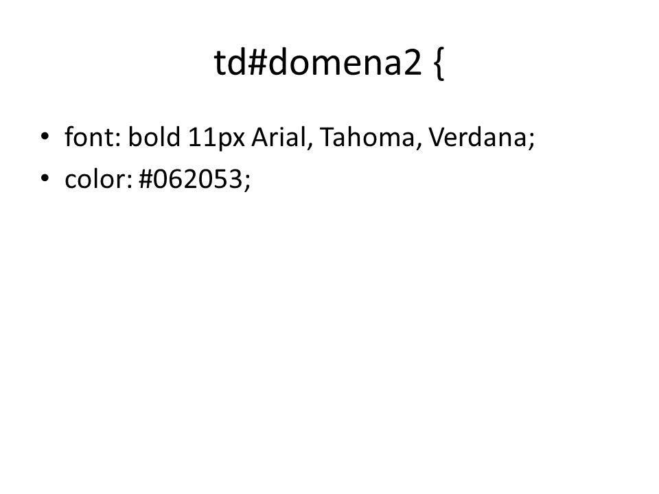 td#domena2 { font: bold 11px Arial, Tahoma, Verdana; color: #062053;