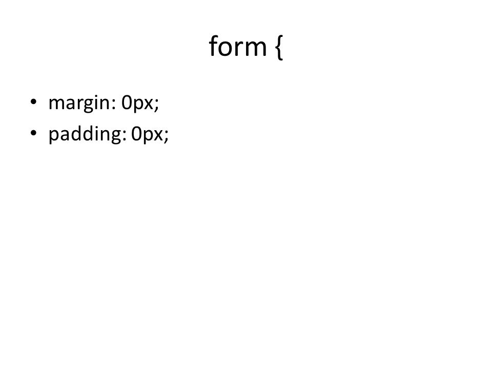 form { margin: 0px; padding: 0px;