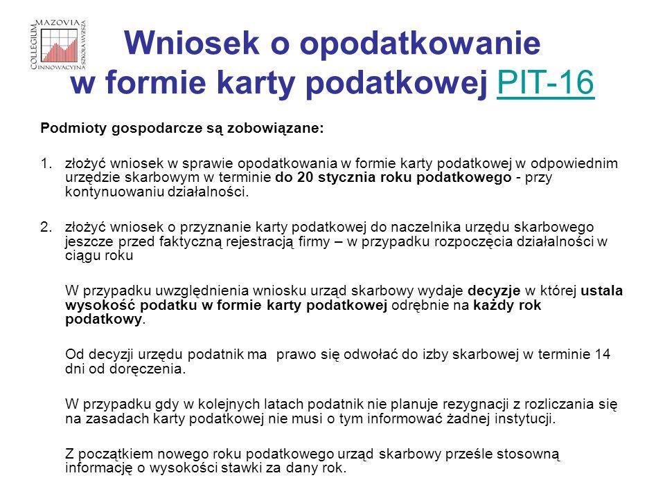 Wniosek o opodatkowanie w formie karty podatkowej PIT-16PIT-16 Podmioty gospodarcze są zobowiązane: 1.złożyć wniosek w sprawie opodatkowania w formie