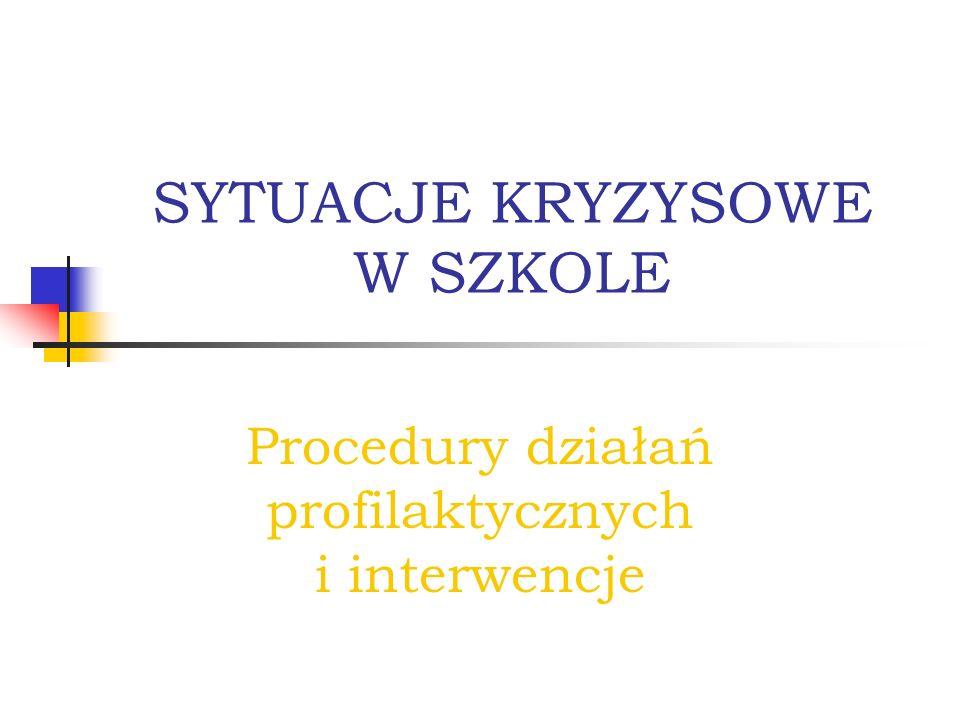 SYTUACJE KRYZYSOWE W SZKOLE Procedury działań profilaktycznych i interwencje