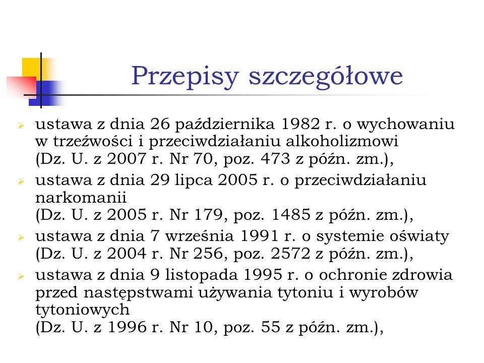 Przepisy szczegółowe ustawa z dnia 26 października 1982 r. o wychowaniu w trzeźwości i przeciwdziałaniu alkoholizmowi (Dz. U. z 2007 r. Nr 70, poz. 47
