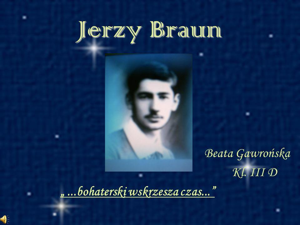 Jerzy Braun Beata Gawrońska Kl. III D...bohaterski wskrzesza czas...