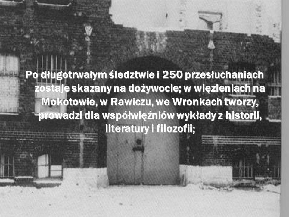 Po długotrwałym śledztwie i 250 przesłuchaniach zostaje skazany na dożywocie; w więzieniach na Mokotowie, w Rawiczu, we Wronkach tworzy, prowadzi dla