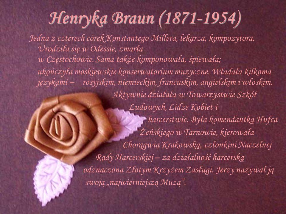 Henryka Braun (1871-1954) Jedna z czterech córek Konstantego Millera, lekarza, kompozytora. Urodziła się w Odessie, zmarła w Częstochowie. Sama także