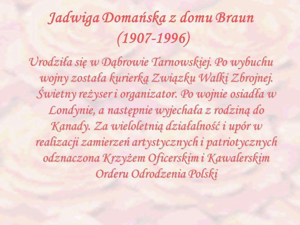 Jadwiga Domańska z domu Braun (1907-1996) Urodziła się w Dąbrowie Tarnowskiej. Po wybuchu wojny została kurierką Związku Walki Zbrojnej. Świetny reżys