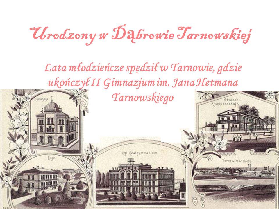Urodzony w D ą browie Tarnowskiej Lata młodzieńcze spędził w Tarnowie, gdzie ukończył II Gimnazjum im. Jana Hetmana Tarnowskiego