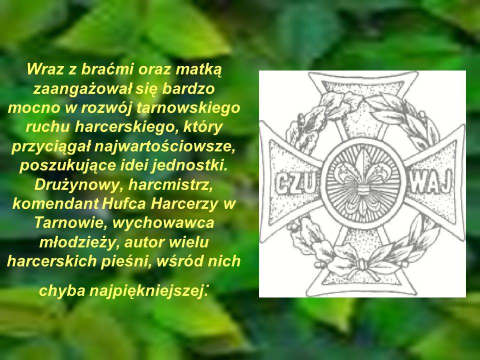 Wraz z braćmi oraz matką zaangażował się bardzo mocno w rozwój tarnowskiego ruchu harcerskiego, który przyciągał najwartościowsze, poszukujące idei je