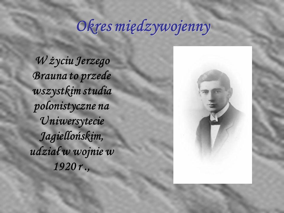 Okres międzywojenny W życiu Jerzego Brauna to przede wszystkim studia polonistyczne na Uniwersytecie Jagiellońskim, udział w wojnie w 1920 r.,